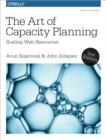 The Art of Capacity Planning : Scaling Web Resources in the Cloud - eBook