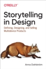 Storytelling in Design : Defining, Designing, and Selling Multidevice Products - eBook