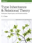Type Inheritance and Relational Theory : Subtypes, Supertypes, and Substitutability - eBook