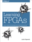 Learning FPGAs : Digital Design for Beginners with Mojo and Lucid HDL - eBook