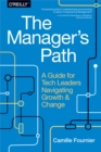 The Manager's Path : A Guide for Tech Leaders Navigating Growth and Change - eBook
