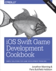 iOS Swift Game Development Cookbook : Simple Solutions for Game Development Problems - eBook