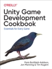 Unity Game Development Cookbook : Essentials for Every Game - eBook