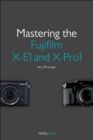 Mastering the Fujifilm X-E1 and X-Pro1 - eBook