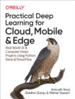 Practical Deep Learning for Cloud, Mobile, and Edge : Real-World AI & Computer-Vision Projects Using Python, Keras & TensorFlow - eBook