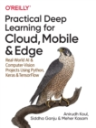Practical Deep Learning for Cloud and Mobile : Real-World AI & Computer Vision Projects Using Python, Keras & TensorFlow - Book