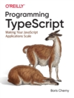 Programming TypeScript : Making Your JavaScript Applications Scale - Book