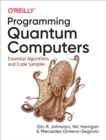 Programming Quantum Computers : Essential Algorithms and Code Samples - eBook