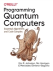 Programming Quantum Computers : Essential Algorithms and Code Samples - Book