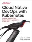 Cloud Native DevOps with Kubernetes : Building, Deploying, and Scaling Modern Applications in the Cloud - eBook