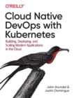 Cloud Native DevOps with Kubernetes : Building, Deploying, and Scaling Modern Applications in the Cloud - Book