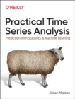 Practical Time Series Analysis : Prediction with Statistics and Machine Learning - Book