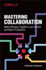 Mastering Collaboration : Make Working Together Less Painful and More Productive - eBook