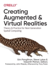 Creating Augmented and Virtual Realities : Theory & Practice for Next-Generation Spatial Computing - Book