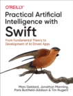Practical Artificial Intelligence with Swift : From Fundamental Theory to Development of AI-Driven Apps - eBook