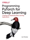 Programming PyTorch for Deep Learning : Creating and Deploying Deep Learning Applications - Book