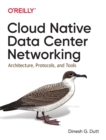 Cloud Native Data-Center Networking : Architecture, Protocols, and Tools - Book