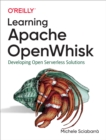 Learning Apache OpenWhisk : Developing Open Serverless Solutions - eBook