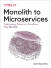 Monolith to Microservices : Evolutionary Patterns to Transform Your Monolith - eBook