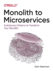 Monolith to Microservices : Evolutionary Patterns to Transform Your Monolith - Book