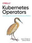 Kubernetes Operators : Automating the Container Orchestration Platform - Book