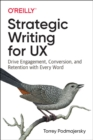 Strategic Writing for UX : Drive Engagement, Conversion, and Retention with Every Word - Book