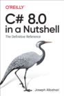 C# 8.0 in a Nutshell : The Definitive Reference - eBook