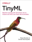 TinyML : Machine Learning with TensorFlow Lite on Arduino and Ultra-Low-Power Microcontrollers - eBook