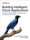 Building Intelligent Cloud Applications : Develop Scalable Models Using Serverless Architectures with Azure - eBook