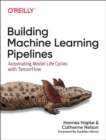 Building Machine Learning Pipelines : Automating Model Life Cycles with Tensorflow - Book
