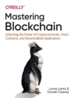 Mastering Blockchain : Unlocking the Power of Cryptocurrencies, Smart Contracts, and Decentralized Applications - Book
