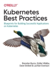 Kubernetes Best Practices : Blueprints for Building Successful Applications on Kubernetes - Book