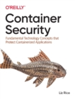 Container Security : Fundamental Technology Concepts that Protect Containerized Applications - Book