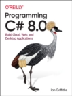 Programming C# 8.0 : Build Windows, Web, and Desktop Applications - Book