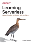 Learning Serverless : Design, Develop, and Deploy with Confidence - Book