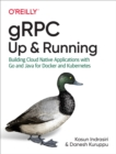 gRPC: Up and Running : Building Cloud Native Applications with Go and Java for Docker and Kubernetes - eBook
