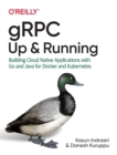 gRPC: Up and Running : Building Cloud Native Applications with Go and Java for Docker and Kubernetes - Book