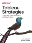 Tableau Strategies : Solving Real, Practical Problems with Data Analytics - Book