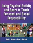 Using Physical Activity and Sport to Teach Personal and Social Responsibility - eBook