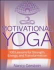 Motivational Yoga : 100 Lessons for Strength, Energy, and Transformation - Book