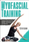 Myofascial Training : Intelligent Movement for Mobility, Performance, and Recovery - Book