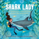 Shark Lady : The True Story of How Eugenie Clark Became the Ocean's Most Fearless Scientist - Book