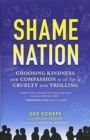 Shame Nation : Choosing Kindness and Compassion in an Age of Cruelty and Trolling - Book