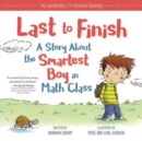 Last to Finish : A Story About the Smartest Boy in Math Class - Book