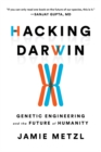 Hacking Darwin : Genetic Engineering and the Future of Humanity - eBook