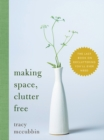 Making Space, Clutter Free : The Last Book on Decluttering You'll Ever Need - eBook