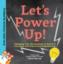 Let's Power Up! : Charging into the Science of Electric Currents with Electrical Engineering - Book