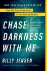 Chase Darkness with Me : How One True-Crime Writer Started Solving Murders - eBook