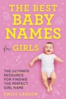 The Best Baby Names for Girls : The Ultimate Resource for Finding the Perfect Girl Name - eBook