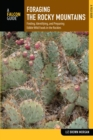 Foraging the Rocky Mountains : Finding, Identifying, and Preparing Edible Wild Foods in the Rockies - eBook